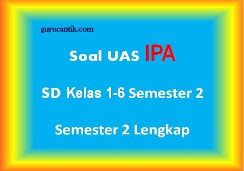 Soal UAS IPA SD kelas 1-6 Semester 2 Lengkap